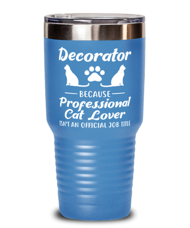 Decorator Because Prof Cat Lover 30 oz Light Blue Drink Tumbler w/ Lid, Gift For Cat Loving Decorators, Tumblers & Water Glasses Gift For Her, Him, Birthday Present Ideas For Cat Loving Decorators