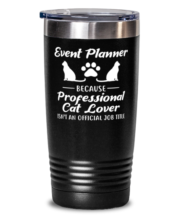 Event Planner Because Prof Cat Lover 20 oz Black Drink Tumbler w/ Lid, Gift For Cat Loving Event Planners, Tumblers & Water Glasses Gift For Her, Him,  Present Ideas For Cat Loving Event Planners