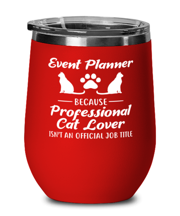 Event Planner Because Prof Cat Lover Red Insulated Wine Tumbler w/ Lid, Gift For Cat Loving Event Planners, Wine Glasses Gift For Her, Him,  Present Ideas For Cat Loving Event Planners