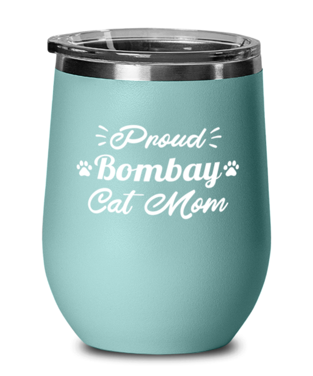 Proud Bombay Cat Mom Teal Insulated Wine Tumbler w/ Lid, Gift For Bombay Cat Moms, Wine Glasses Gift For Her, Birthday Present Ideas For Bombay Cat Moms