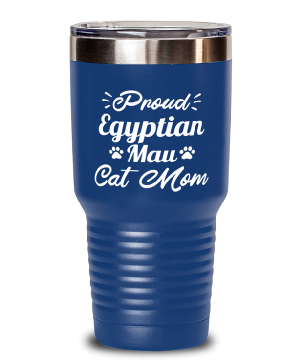 Proud Egyptian Mau Cat Mom 30 oz Blue Drink Tumbler w/ Lid, Gift For Egyptian Mau Cat Moms, Tumblers & Water Glasses Gift For Her, Birthday Present Ideas For Egyptian Mau Cat Moms