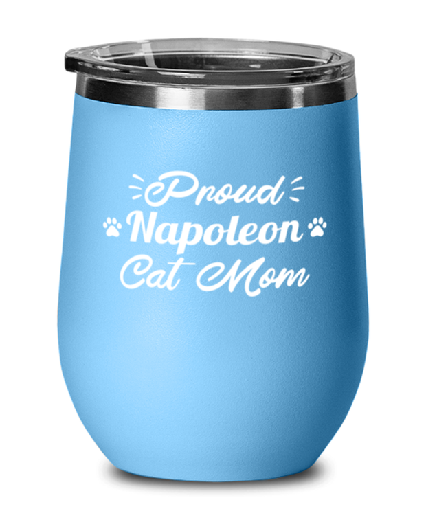 Proud Napoleon Cat Mom Light Blue Wine Tumbler w/ Lid, Gift For Napoleon Cat Moms, Wine Glasses Gift For Her, Birthday Present Ideas For Napoleon Cat Moms