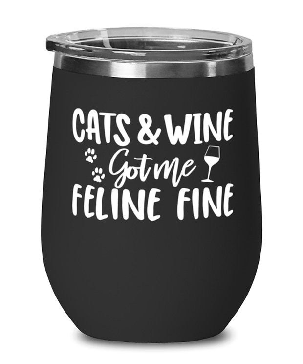 Cats & Wine Got Me Feline Fine Black Insulated Wine Tumbler w/ Lid, Gift For Cat And Wine Lovers, Wine Glasses Gift For Her, Birthday, Just Because Present Ideas For Cat And Wine Lovers