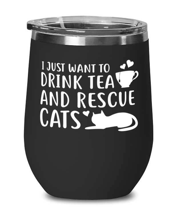 Want To Drink Tea Rescue Cats Black Insulated Wine Tumbler w/ Lid, Gift For Cats And Tea Lovers, Wine Glasses Gift For Her, Birthday Present Ideas For Cats And Tea Lovers
