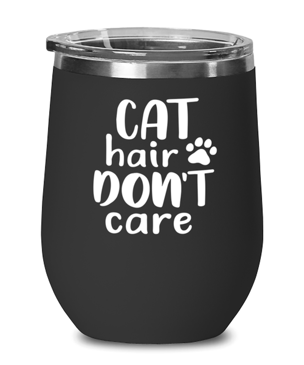 Cat Hair Don't Care Black Insulated Wine Tumbler w/ Lid, Gift For Cat Lovers, Wine Glasses Gift For Her, Mom, Mother, Grandmother, Birthday, Just Because Present Ideas For Cat Lovers