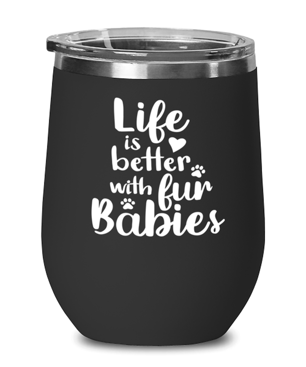 Life is Better with Fur Babies Black Insulated Wine Tumbler w/ Lid, Gift For Cat Lovers, Wine Glasses Gift For Her, Mom, Mother,, Birthday, Just Because Present Ideas For Cat Lovers