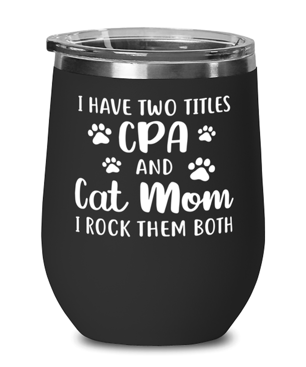 Have Two Titles CEO Cat Mom Black Insulated Wine Tumbler w/ Lid, Gift For Cat Moms And CPAs, Wine Glasses Gift For Mom, Aunt, CPA, Mother's Day Present Ideas For Cat Moms And CPAs