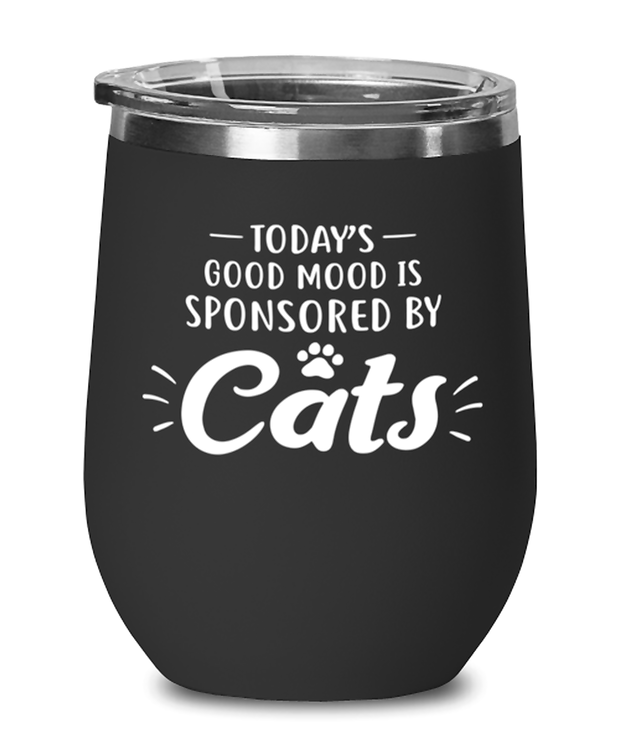 Today's Good Mood Sponsored By Cats Black Insulated Wine Tumbler w/ Lid, Gift For Cat Lovers, Wine Glasses Gift For Her, Birthday, Just Because Present Ideas For Cat Lovers
