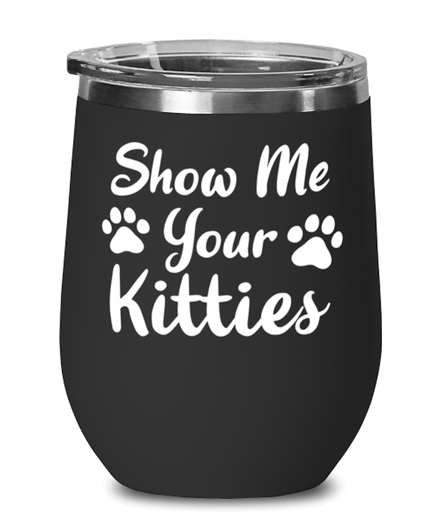Show Me Your Kitties Black Insulated Wine Tumbler w/ Lid, Gift For Cat Lovers, Wine Glasses Gift For Her, Sister, Friend, Birthday, Just Because Present Ideas For Cat Lovers