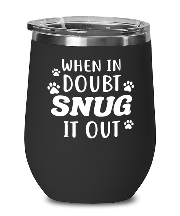 When In Doubt Snug It Out Black Insulated Wine Tumbler w/ Lid, Gift For Cat Lovers, Wine Glasses Gift For Her, Him, Birthday, Just Because Present Ideas For Cat Lovers