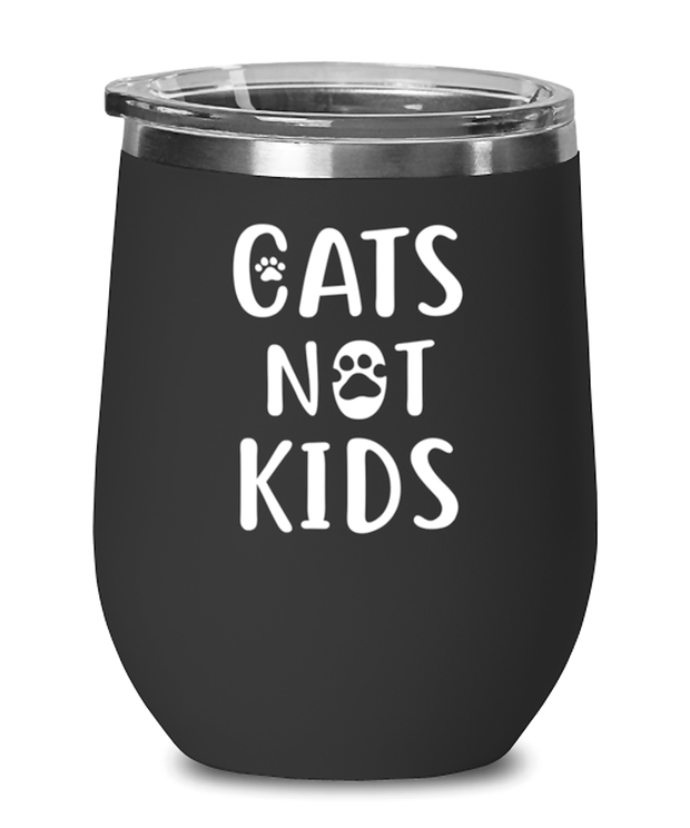 Cats Not Kids Black Insulated Wine Tumbler w/ Lid, Gift For Cat Lovers, Wine Glasses Gift For Her, Sister, Friend, Birthday, Just Because Present Ideas For Cat Lovers
