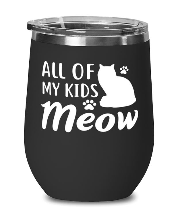 All Of My Kids Meow Black Insulated Wine Tumbler w/ Lid, Gift For Cat Moms, Wine Glasses Gift For Mom, Daughter, Sister, Friend, Mother's Day, Birthday Present Ideas For Cat Moms