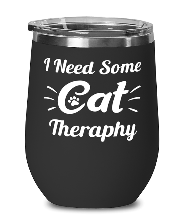 Need Cat Therapy Black Insulated Wine Tumbler w/ Lid, Gift For Cat Lovers, Wine Glasses Gift For Mom, Daughter, Sister, Friend, Birthday, Just Because Present Ideas For Cat Lovers