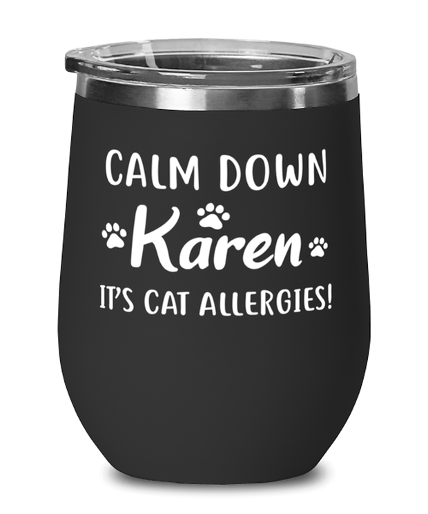 Calm Down Karen It's Cat Allergies Black Insulated Wine Tumbler w/ Lid, Gift For Cat Lovers, Wine Glasses Gift For Him, Her, Birthday, Just Because Present Ideas For Cat Lovers