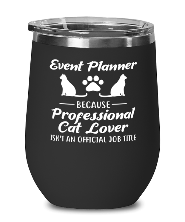 Event Planner Because Prof Cat Lover Black Insulated Wine Tumbler w/ Lid, Gift For Cat Loving Event Planners, Wine Glasses Gift For Her, Him,  Present Ideas For Cat Loving Event Planners