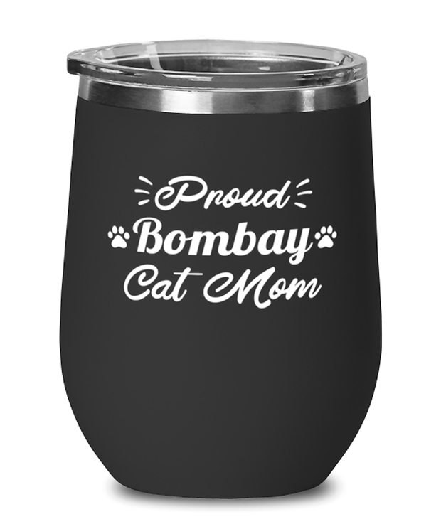 Proud Bombay Cat Mom Black Insulated Wine Tumbler w/ Lid, Gift For Bombay Cat Moms, Wine Glasses Gift For Her, Birthday Present Ideas For Bombay Cat Moms
