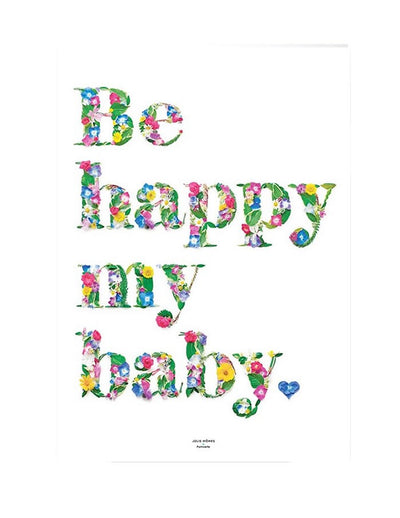 Be Happy My Baby Floral Poster