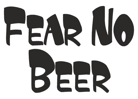 """Fear No Beer"""