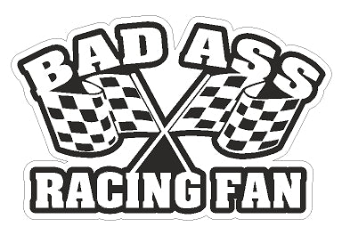 """Bad Ass Racing Fan"""
