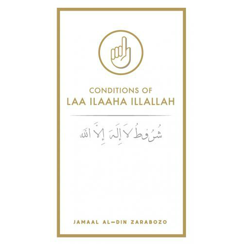 Conditions Of La Ilaaha Illallah by Jamaal Al-Din Zarabozo - Iman Shoppe Bookstore