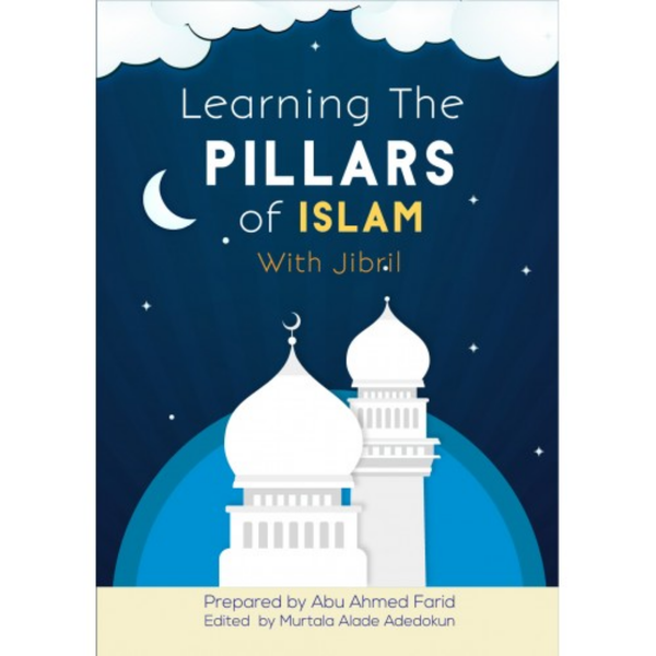 Learning The Pillars of Islam With Jibril by Abu Ahmed Farid - Iman Shoppe Bookstore