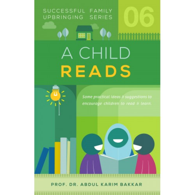 Successful Family Upbringing Series A Child Reads by Prof Dr Abdul Karim Bakkar - Iman Shoppe Bookstore
