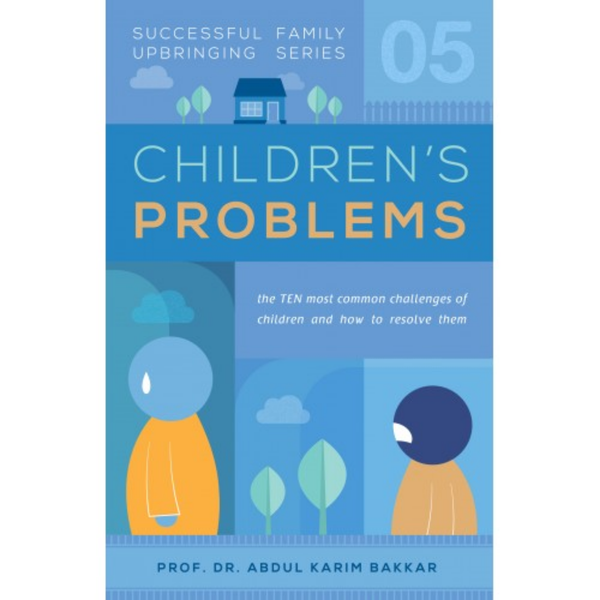 Successful Family Upbringing Series Children's Problems by Prof Dr Abdul Karim Bakkar - Iman Shoppe Bookstore