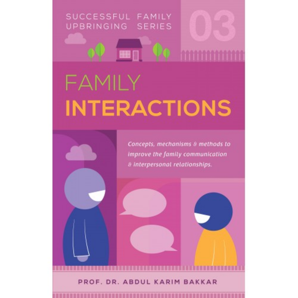 Successful Family Upbringing Series Family Interactions by Prof Dr Abdul Karim Bakkar - Iman Shoppe Bookstore
