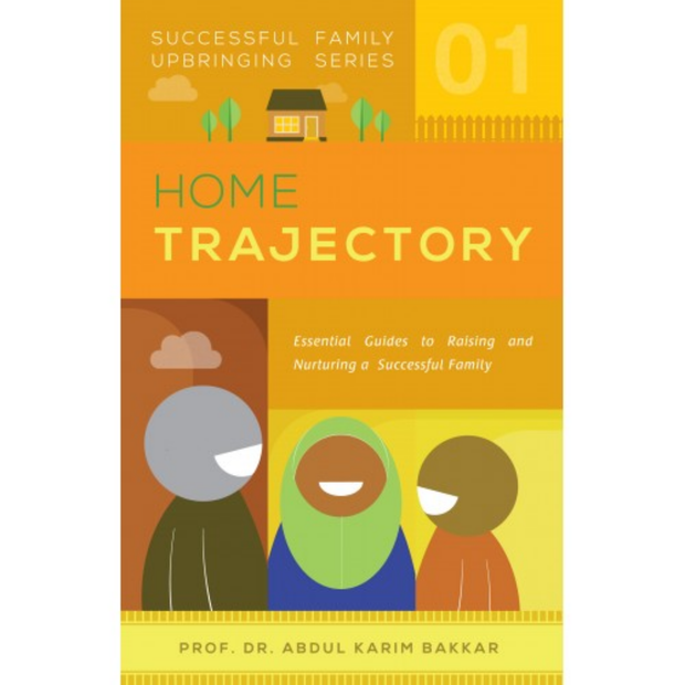 Successful Family Upbringing Series Home Trajectory by Prof Dr Abdul Karim Bakkar - Iman Shoppe Bookstore