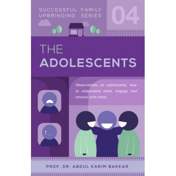 Successful Family Upbringing Series The Adolescents by Prof Dr Abdul Karim Bakkar - Iman Shoppe Bookstore
