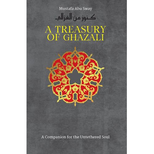 A Treasury Of Ghazali: A Companion for the Untethered Soul - Iman Shoppe Bookstore