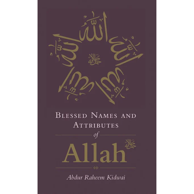 KUBE Publishing Buku Blessed Names and Attributes of Allah by Abdur Raheem Kidwai ISBNAAOA