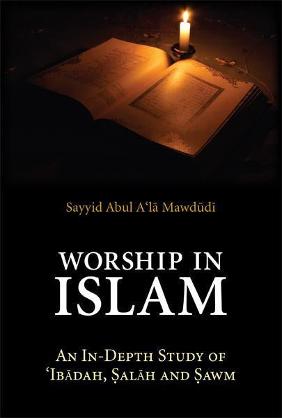 Worship in Islam An In-Depth Study of Ibadah, Salah and Sawm - Iman Shoppe Bookstore