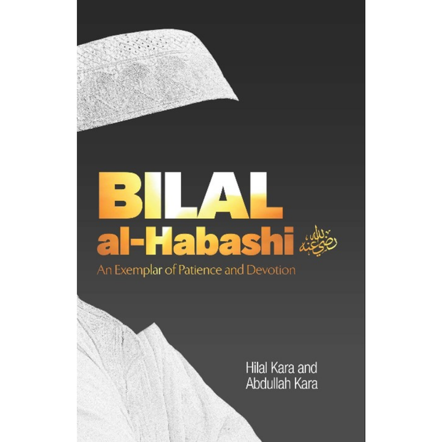 Tughra Books Buku Bilal Al-Habashi An Exemplar of Patience and Devotion by Hilal Kara & Abdullah Kara ISBAH