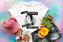 Load image into Gallery viewer, I Am Woman Hear My Eyes Roll Tee