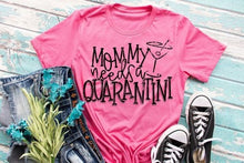 Load image into Gallery viewer, Mommy Needs a Quarantini Tee