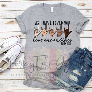 As I Have Loved You, Love One Another Tee
