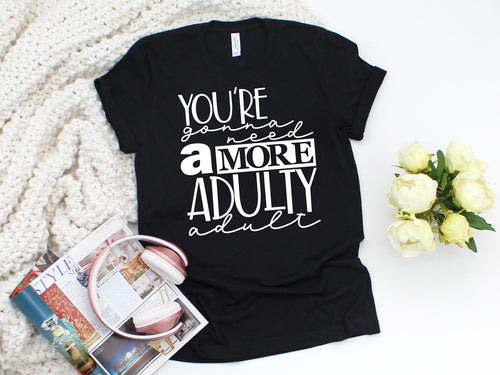 More Adulty Adult Tee