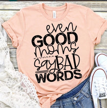 Load image into Gallery viewer, Good Moms Say Bad Words Tee