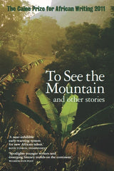 Caine Prize 2011: To See the Mountain