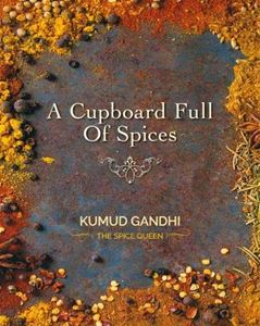 A Cupboard Full Of Spices by Kumud Ghandi