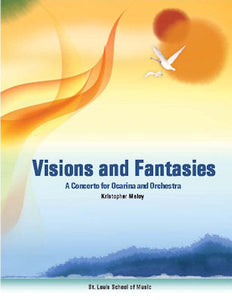Visions & Fantasies: A Concerto for Ocarina and Orchestra by Kristopher Maloy (Ocarina Part and Piano Reduction)