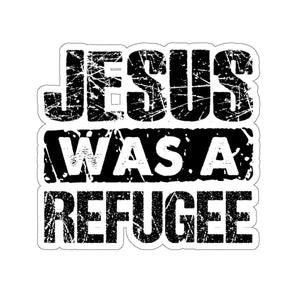 Jesus Was a Refugee Kiss-Cut Stickers