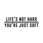 Life's Not Hard You're Just Soft Die-Cut Banner