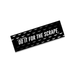 Do It For The Scrape