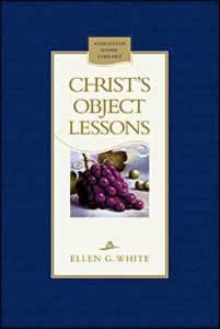 CHRIST'S OBJECT LESSONS - HARD COVER - (By Ellen G. White)