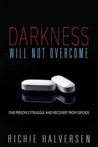 DARKNESS WILL NOT OVERCOME - (By Richie Halversen)
