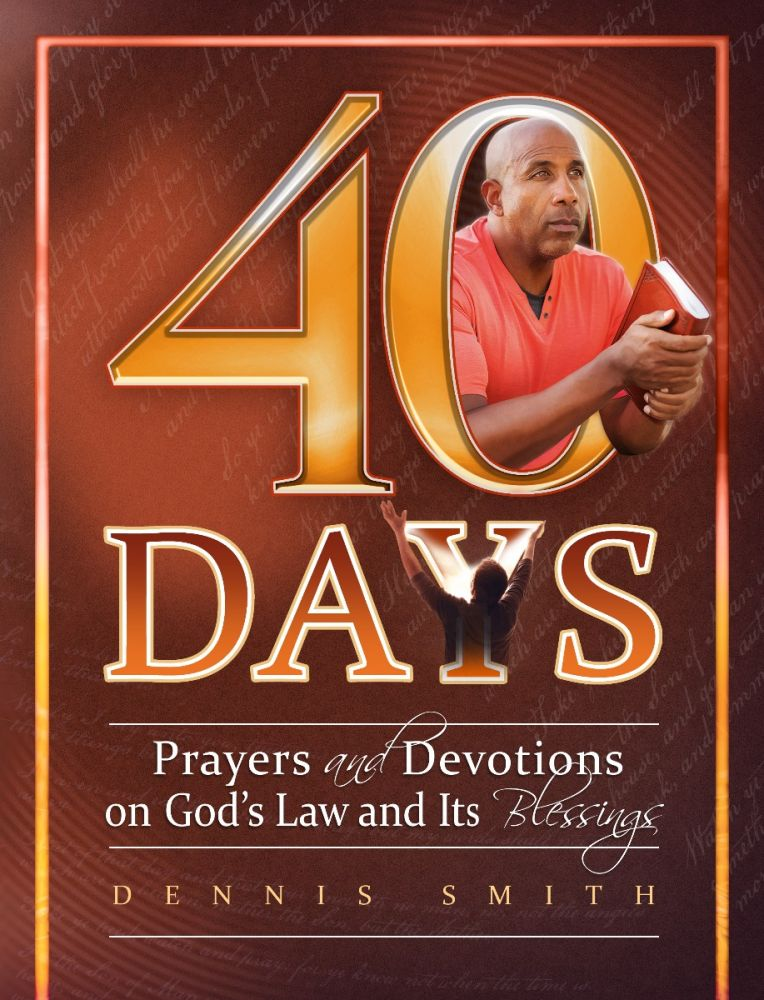 40 Days: Prayers and Devotions on God's Law by Dennis Smith