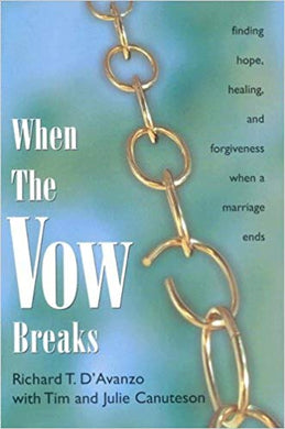 When the Vow Breaks: Finding hope, healing, and forgiveness when a marriage ends by Richard T. D'Avanzo