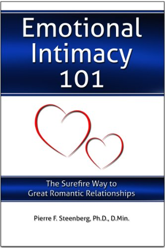 EMOTIONAL INTIMACY 101 (The Surefire Way to Great Romantic Relationships) - (By Pierre F. Steenberg, Ph.D., D.Min.)